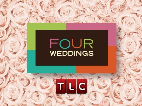 TLC's Four Weddings